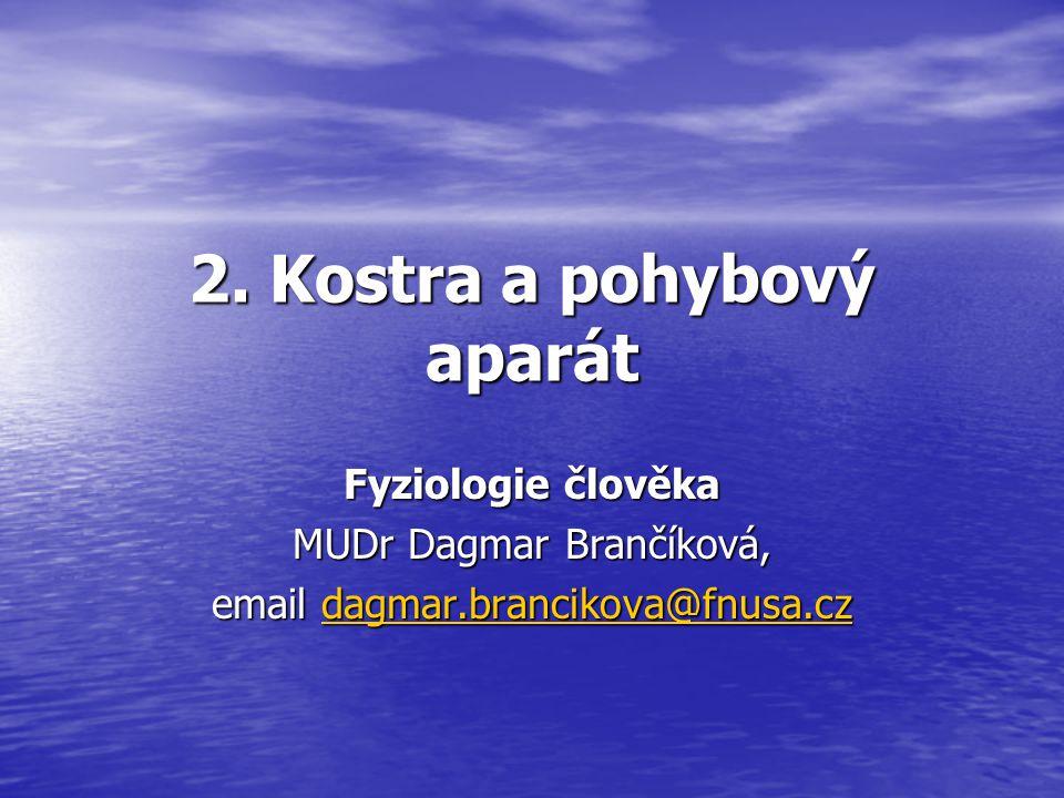 2. Kostra a pohybový aparát Fyziologie člověka MUDr Dagmar Brančíková, email dagmar.brancikova@fnusa.cz dagmar.brancikova@fnusa.cz
