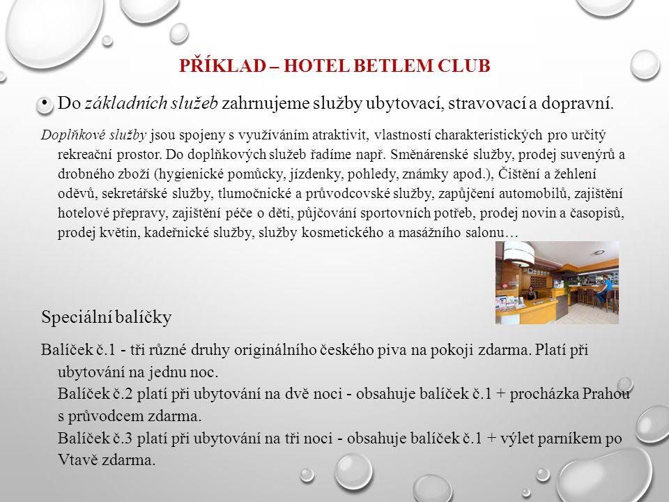 PŘÍKLAD – HOTEL BETLEM CLUB Do základních služeb zahrnujeme služby ubytovací, stravovací a dopravní. Doplňkové služby jsou spojeny s využíváním atrakt