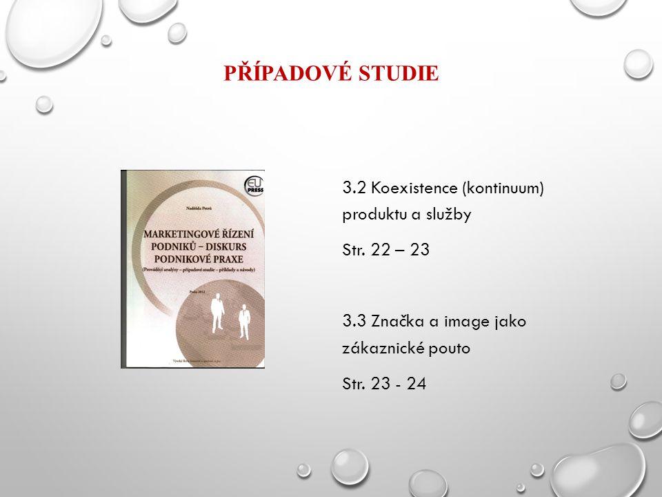 PŘÍPADOVÉ STUDIE 3.2 Koexistence (kontinuum) produktu a služby Str. 22 – 23 3.3 Značka a image jako zákaznické pouto Str. 23 - 24