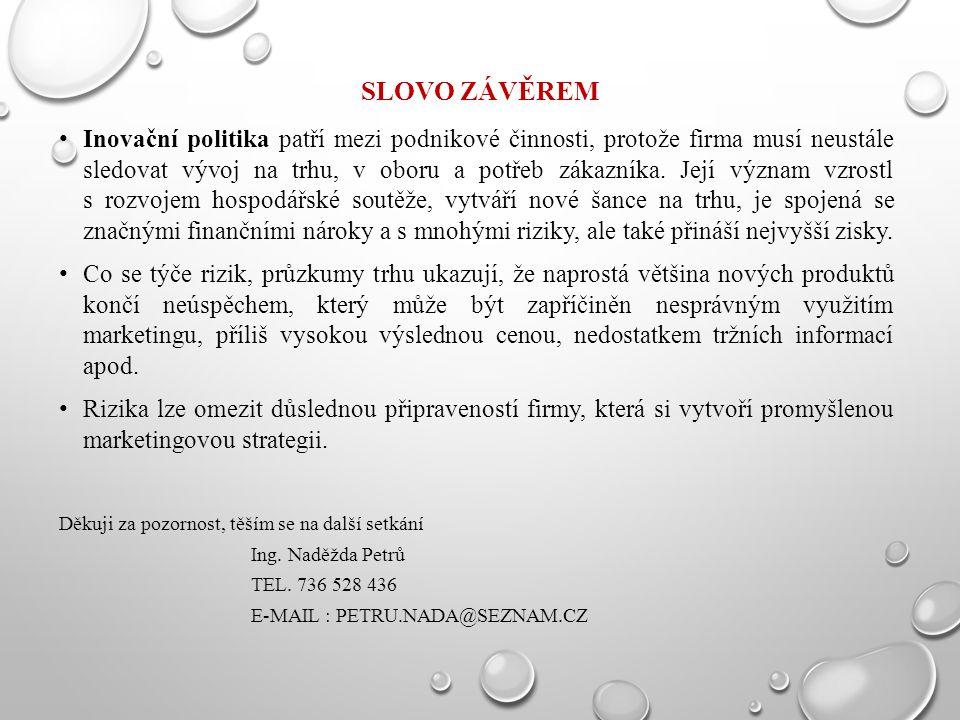 SLOVO ZÁVĚREM Inovační politika patří mezi podnikové činnosti, protože firma musí neustále sledovat vývoj na trhu, v oboru a potřeb zákazníka. Její vý