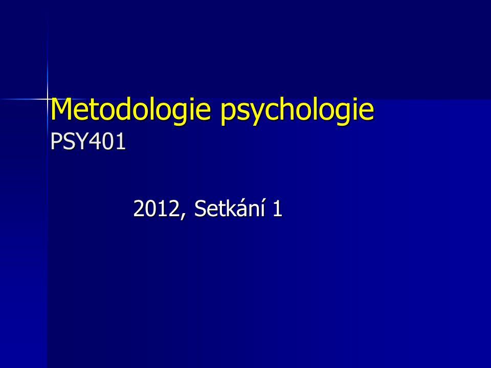 Metodologie psychologie PSY401 2012, Setkání 1