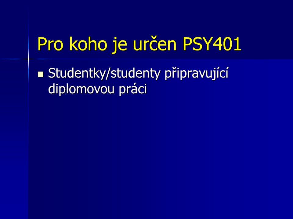 Pro koho je určen PSY401 Studentky/studenty připravující diplomovou práci Studentky/studenty připravující diplomovou práci