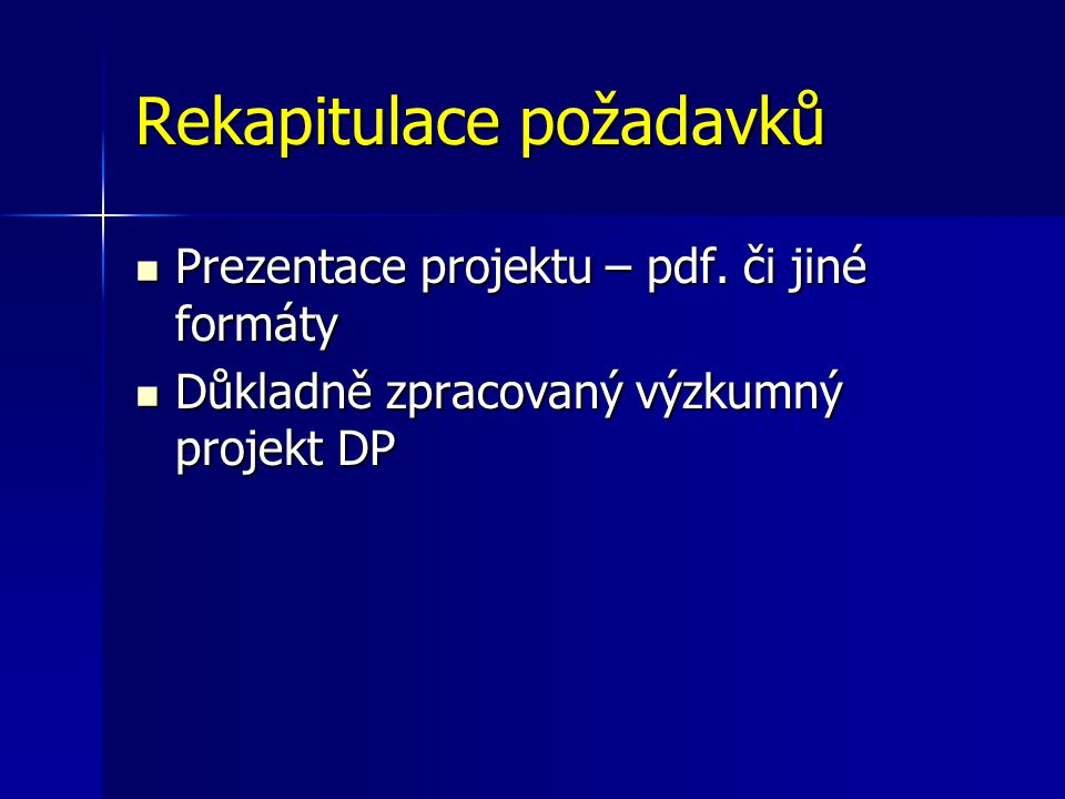 Rekapitulace požadavků Prezentace projektu – pdf. či jiné formáty Prezentace projektu – pdf.