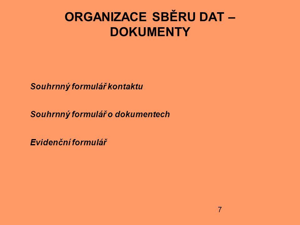 7 ORGANIZACE SBĚRU DAT – DOKUMENTY Souhrnný formulář kontaktu Souhrnný formulář o dokumentech Evidenční formulář
