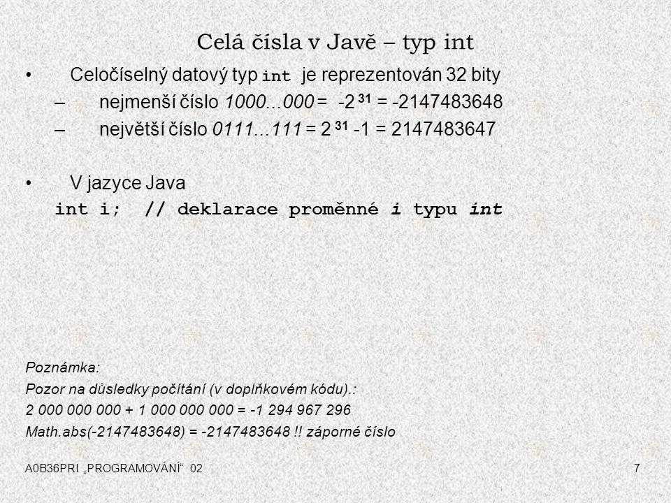 """A0B36PRI """"PROGRAMOVÁNÍ 027 Celá čísla v Javě – typ int Celočíselný datový typ int je reprezentován 32 bity –nejmenší číslo 1000...000 = -2 31 = -2147483648 –největší číslo 0111...111 = 2 31 -1 = 2147483647 V jazyce Java int i; // deklarace proměnné i typu int Poznámka: Pozor na důsledky počítání (v doplňkovém kódu).: 2 000 000 000 + 1 000 000 000 = -1 294 967 296 Math.abs(-2147483648) = -2147483648 !."""