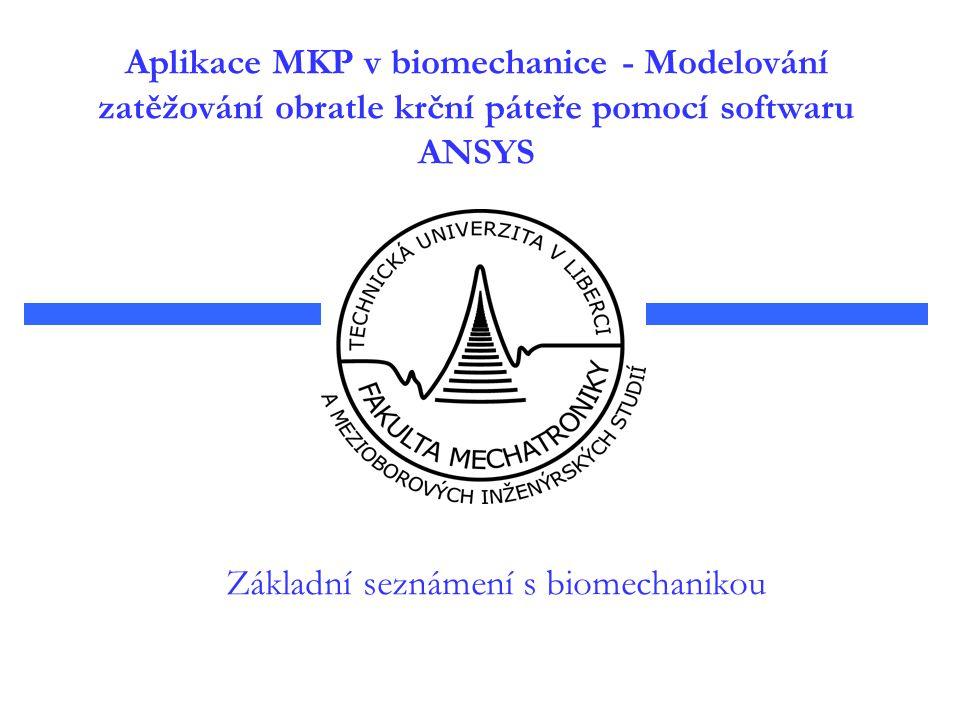 Aplikace MKP v biomechanice - Modelování zatěžování obratle krční páteře pomocí softwaru ANSYS Základní seznámení s biomechanikou