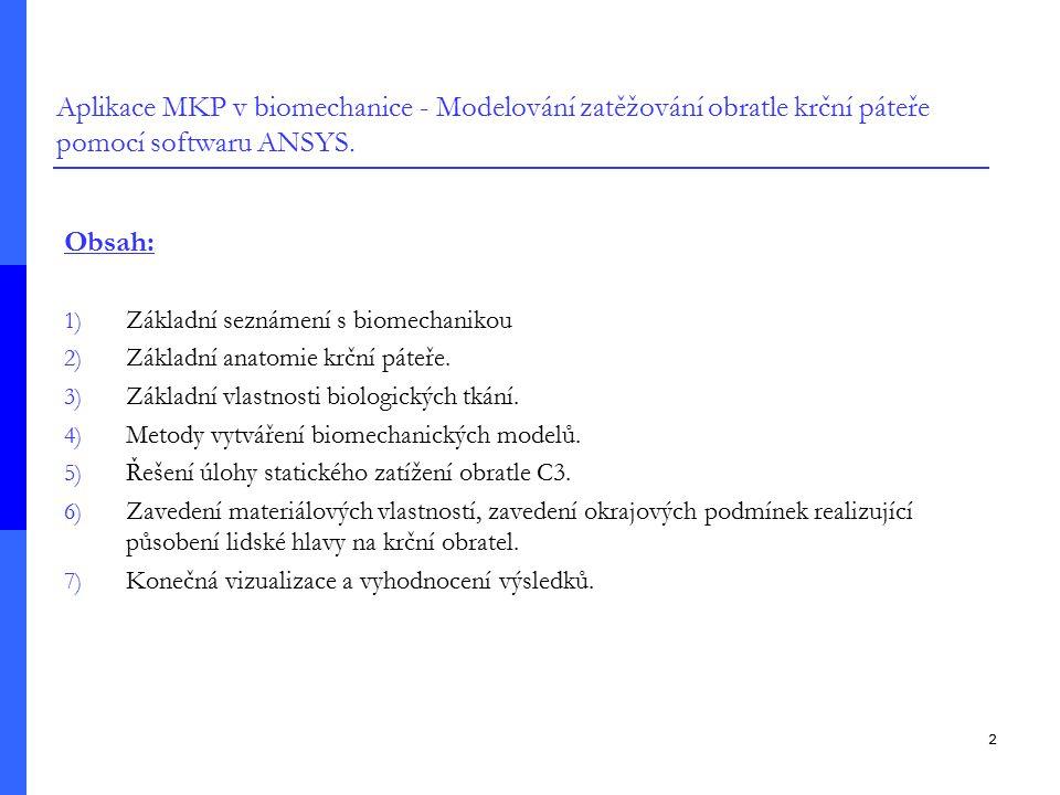 2 Aplikace MKP v biomechanice - Modelování zatěžování obratle krční páteře pomocí softwaru ANSYS. Obsah: 1) Základní seznámení s biomechanikou 2) Zákl