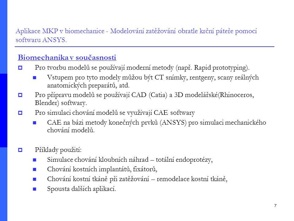 7 Aplikace MKP v biomechanice - Modelování zatěžování obratle krční páteře pomocí softwaru ANSYS. Biomechanika v současnosti  Pro tvorbu modelů se po
