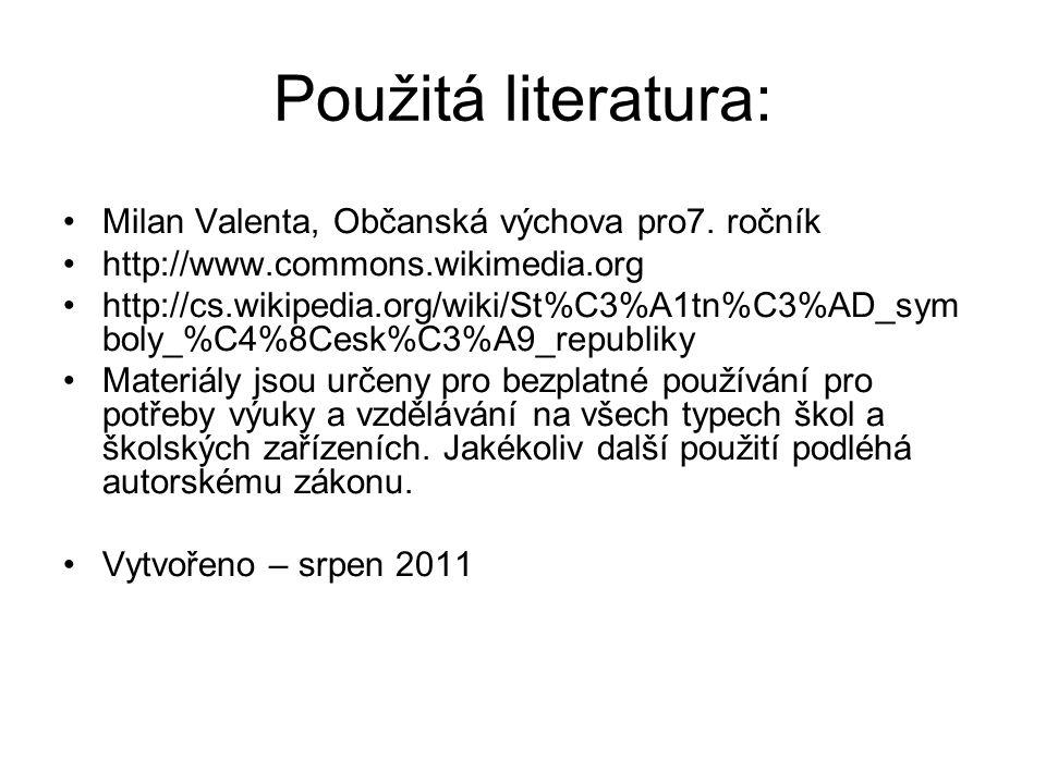 Použitá literatura: Milan Valenta, Občanská výchova pro7. ročník http://www.commons.wikimedia.org http://cs.wikipedia.org/wiki/St%C3%A1tn%C3%AD_sym bo