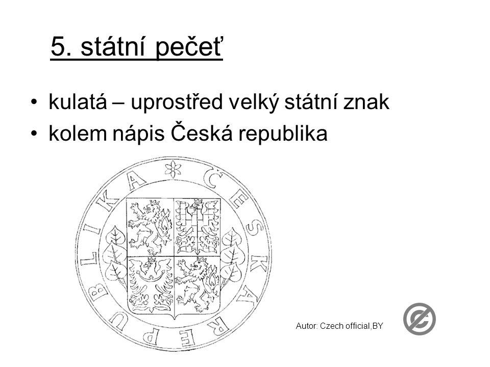 5. státní pečeť kulatá – uprostřed velký státní znak kolem nápis Česká republika Autor: Czech official,BY