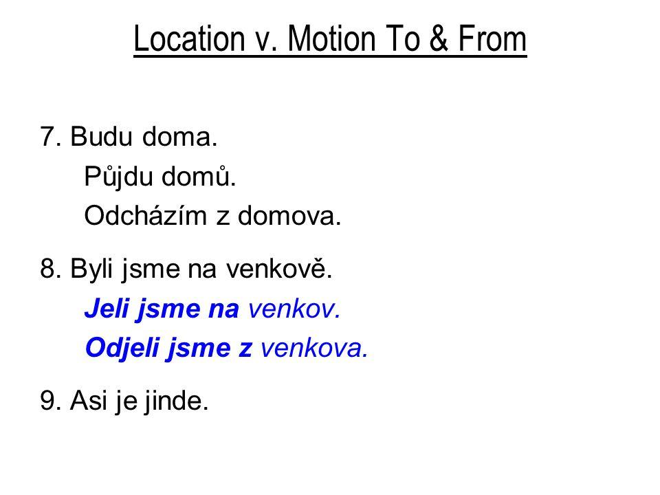 Location v. Motion To & From 7. Budu doma. Půjdu domů.