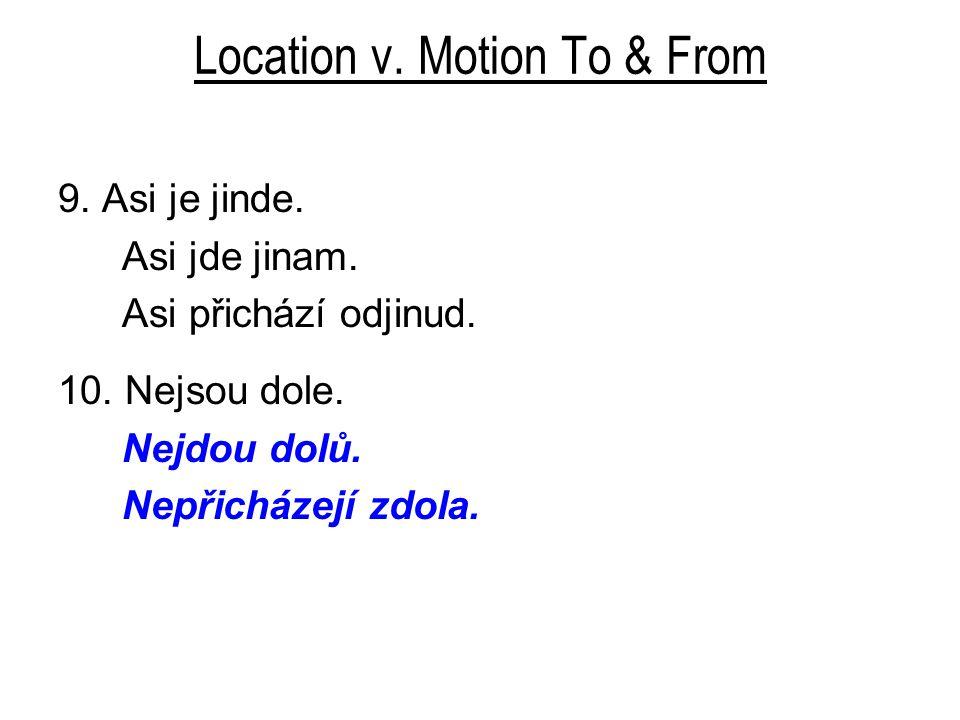 Location v. Motion To & From 9. Asi je jinde. Asi jde jinam.