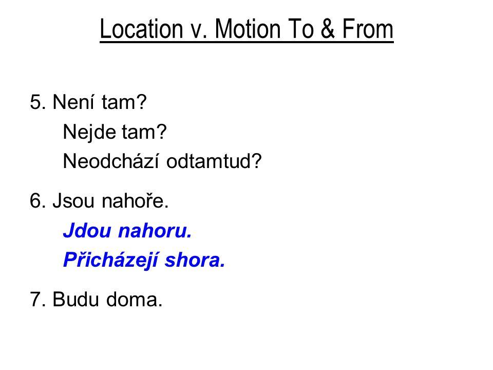 Location v. Motion To & From 5. Není tam. Nejde tam.