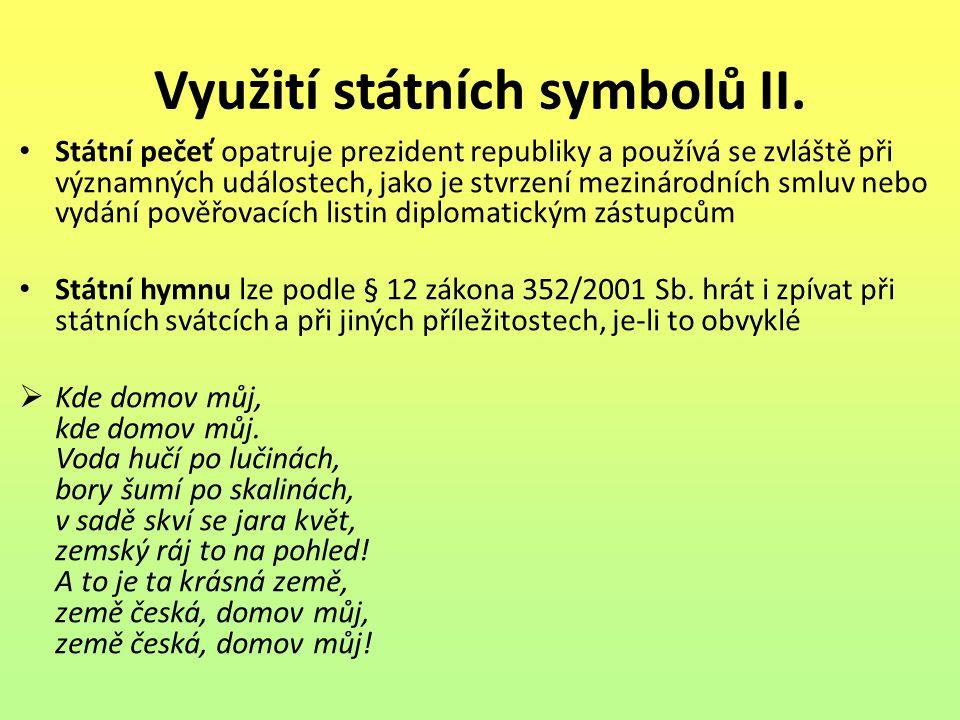 Využití státních symbolů II. Státní pečeť opatruje prezident republiky a používá se zvláště při významných událostech, jako je stvrzení mezinárodních