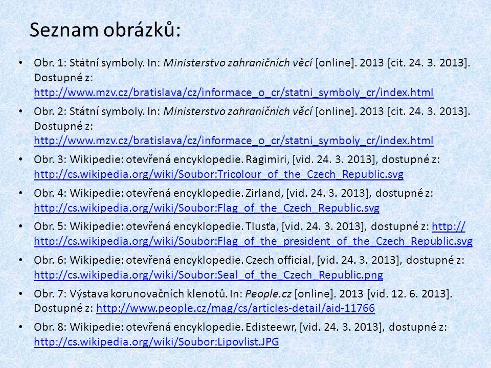 Seznam obrázků: Obr. 1: Státní symboly. In: Ministerstvo zahraničních věcí [online]. 2013 [cit. 24. 3. 2013]. Dostupné z: http://www.mzv.cz/bratislava