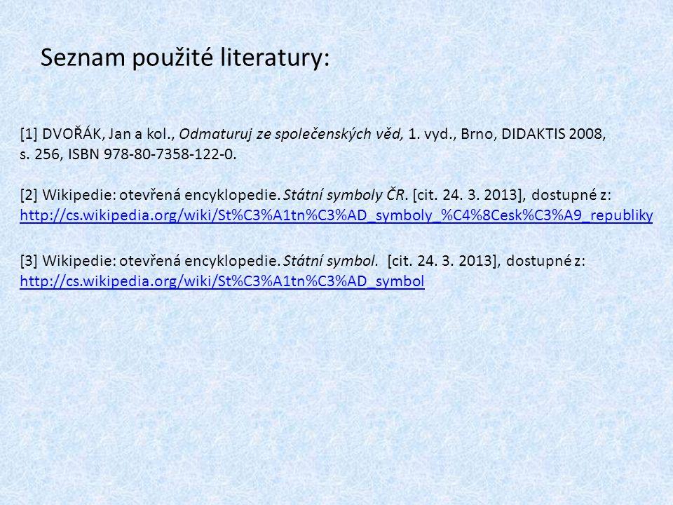 Seznam použité literatury: [1] DVOŘÁK, Jan a kol., Odmaturuj ze společenských věd, 1. vyd., Brno, DIDAKTIS 2008, s. 256, ISBN 978-80-7358-122-0. [2] W