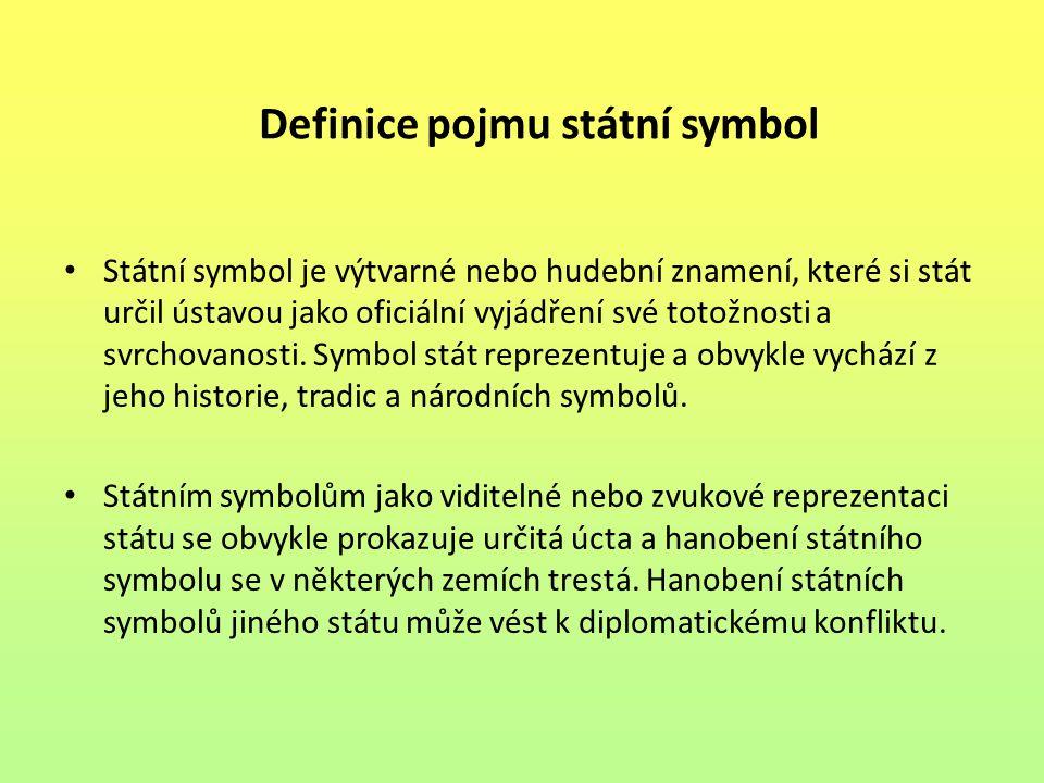 Definice pojmu státní symbol Státní symbol je výtvarné nebo hudební znamení, které si stát určil ústavou jako oficiální vyjádření své totožnosti a svr