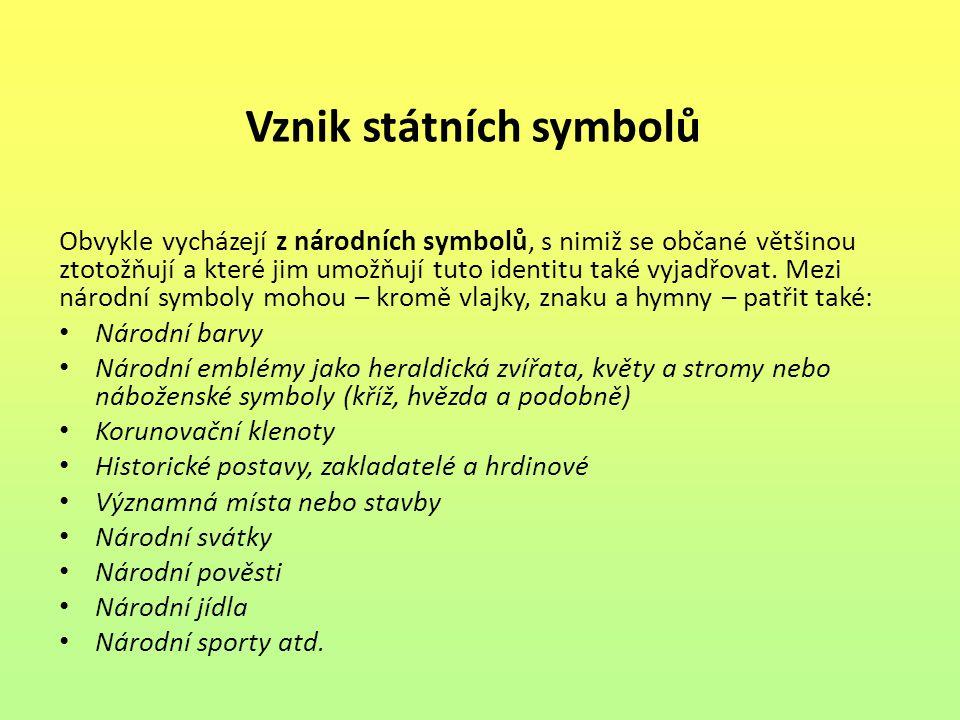 Vznik státních symbolů Obvykle vycházejí z národních symbolů, s nimiž se občané většinou ztotožňují a které jim umožňují tuto identitu také vyjadřovat