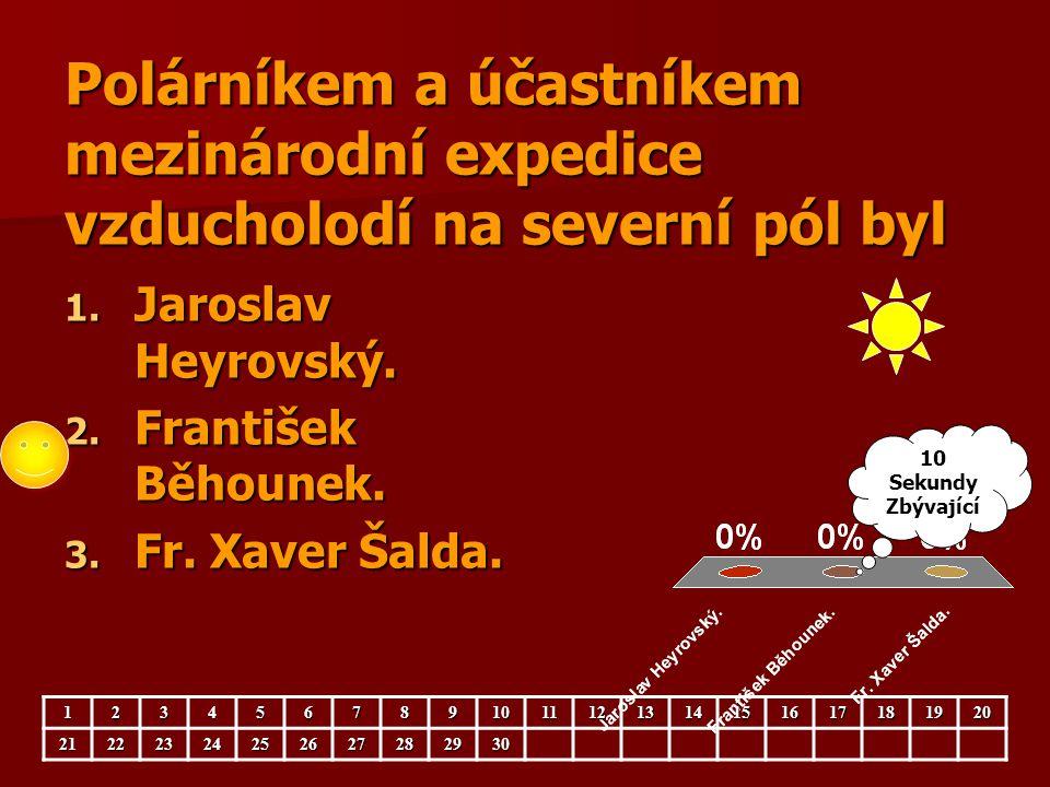 Polárníkem a účastníkem mezinárodní expedice vzducholodí na severní pól byl 1. Jaroslav Heyrovský. 2. František Běhounek. 3. Fr. Xaver Šalda. 12345678
