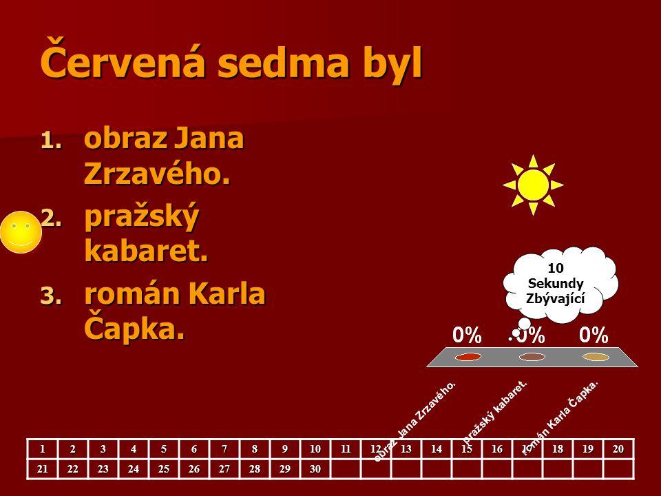Červená sedma byl 1. obraz Jana Zrzavého. 2. pražský kabaret. 3. román Karla Čapka. 123456789101112131415161718192021222324252627282930 10 Sekundy Zbý