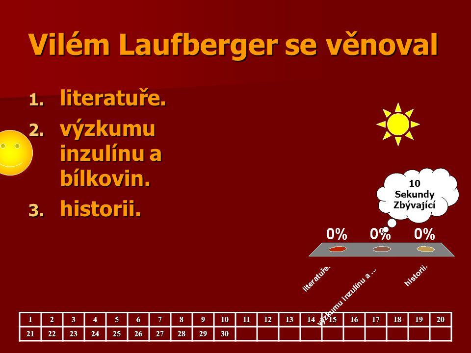 Vilém Laufberger se věnoval 1. literatuře. 2. výzkumu inzulínu a bílkovin. 3. historii. 123456789101112131415161718192021222324252627282930 10 Sekundy