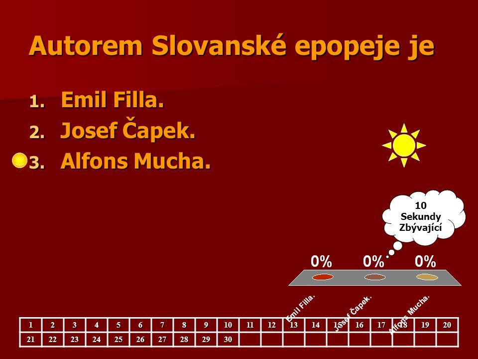 Autorem Slovanské epopeje je 1. Emil Filla. 2. Josef Čapek. 3. Alfons Mucha. 123456789101112131415161718192021222324252627282930 10 Sekundy Zbývající