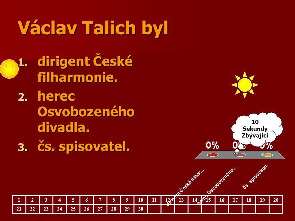 Václav Talich byl 1. dirigent České filharmonie. 2. herec Osvobozeného divadla. 3. čs. spisovatel. 123456789101112131415161718192021222324252627282930