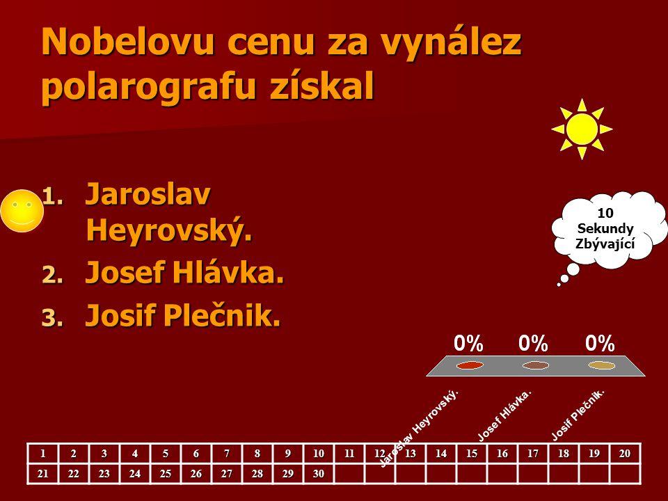 Nobelovu cenu za vynález polarografu získal 1. Jaroslav Heyrovský. 2. Josef Hlávka. 3. Josif Plečnik. 123456789101112131415161718192021222324252627282