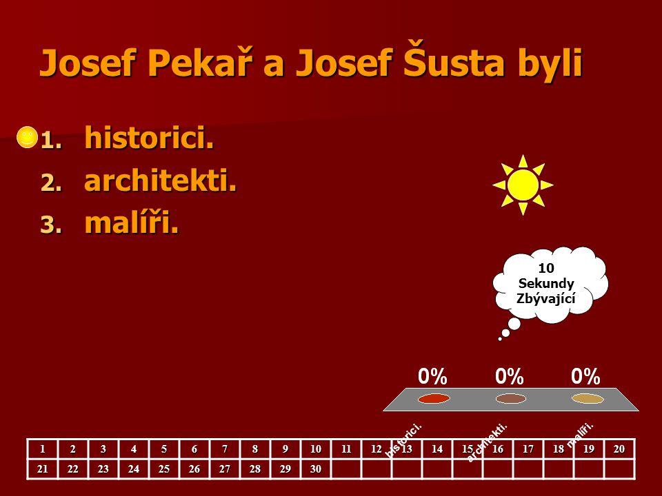 Josef Pekař a Josef Šusta byli 1. historici. 2. architekti. 3. malíři. 123456789101112131415161718192021222324252627282930 10 Sekundy Zbývající