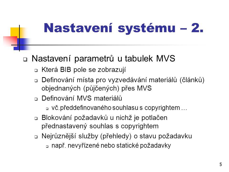6 Sekce modulu MVS  Dodavatelé MVS/MMVS  Odchozí požadavek  Zadání nového požadavku  Seznam požadavku (rejstřík)  Prohlížení x vyhledávání asi 70% práce knihovníků v MVS  Příchozí požadavek  Zadání nového požadavku prohlížením nebo vyhledáváním z BIB báze  Seznam požadavků (rejstřík)