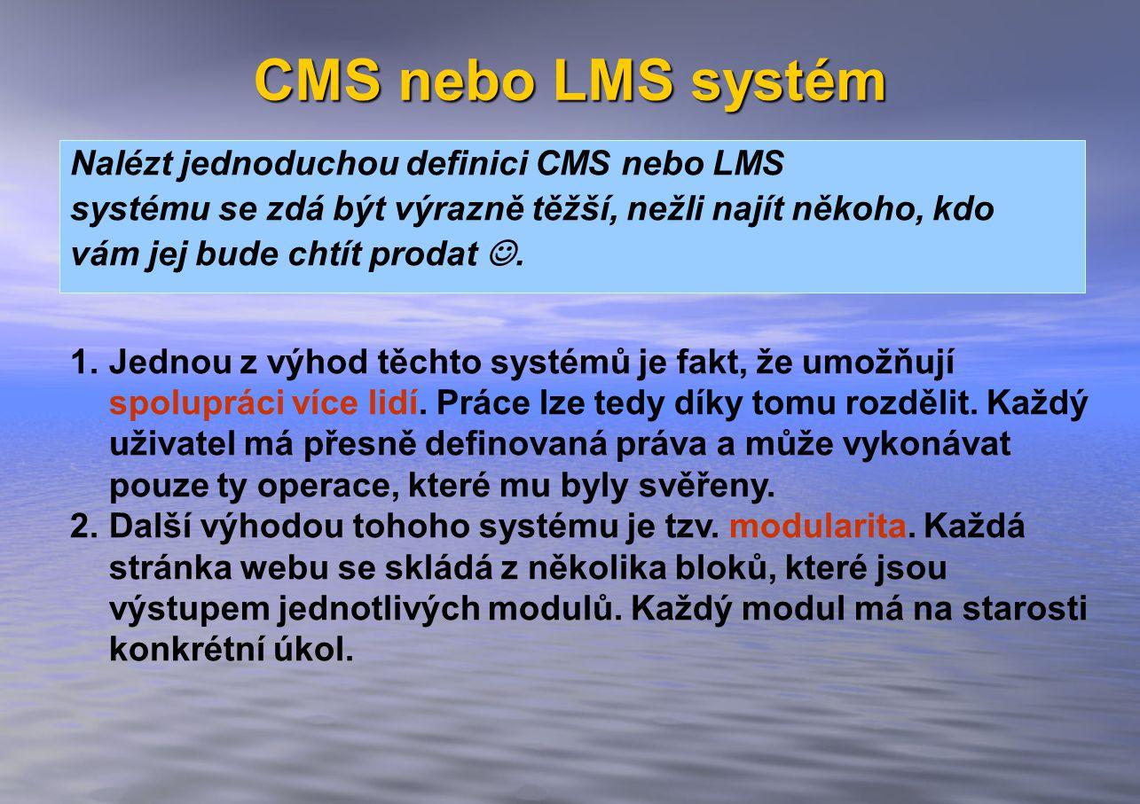 CMS nebo LMS systém Nalézt jednoduchou definici CMS nebo LMS systému se zdá být výrazně těžší, nežli najít někoho, kdo vám jej bude chtít prodat.