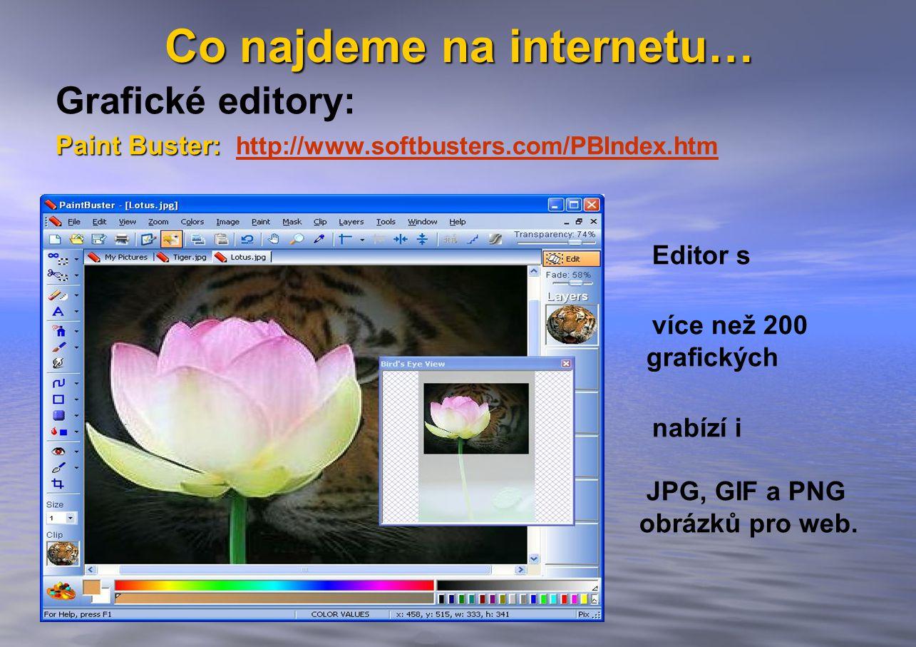 Co najdeme na internetu… Grafické editory: Paint Buster: Paint Buster: http://www.softbusters.com/PBIndex.htm http://www.softbusters.com/PBIndex.htm Editor s podporou více než 200 grafických formátů, nabízí i optimalizaci JPG, GIF a PNG obrázků pro web.