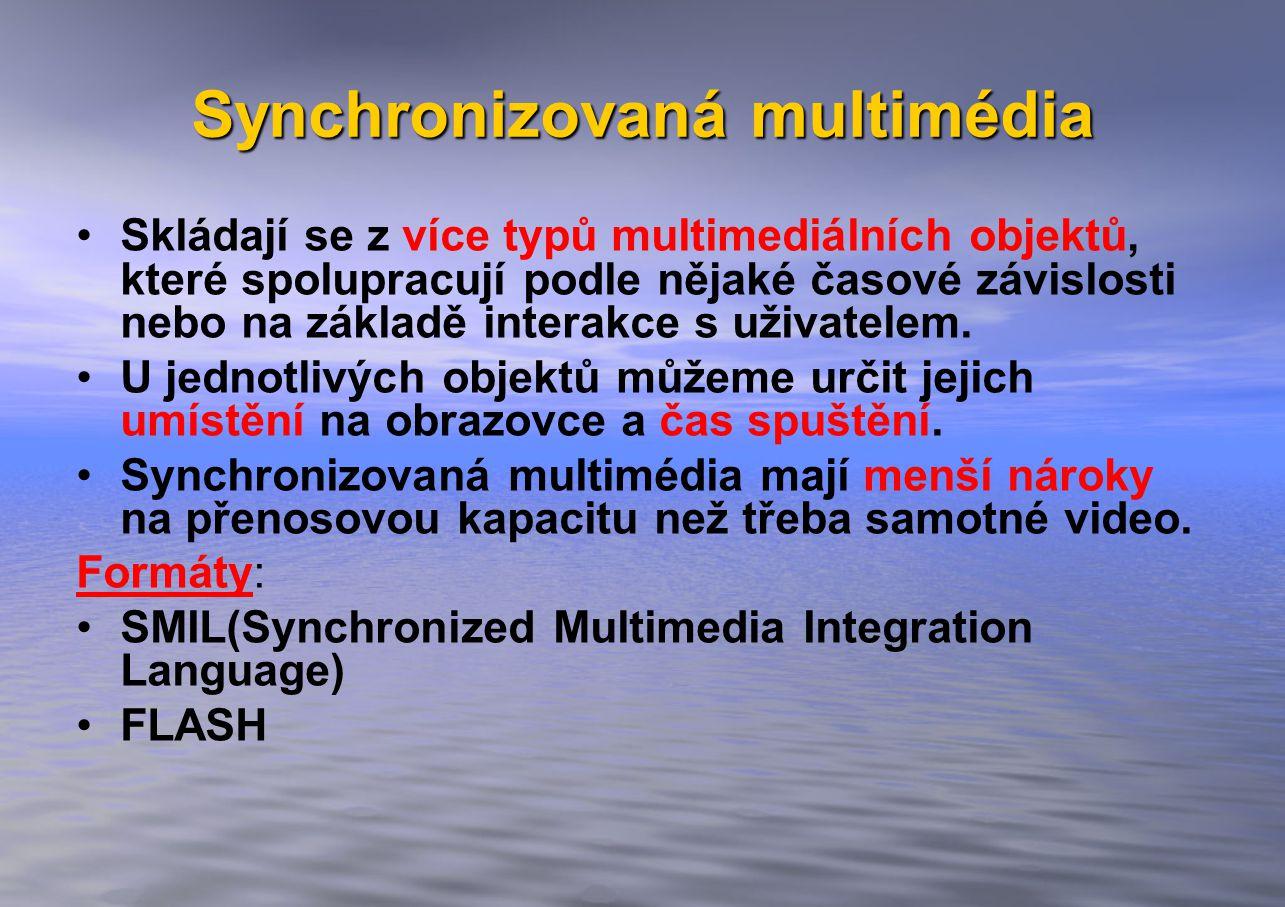 Synchronizovaná multimédia Skládají se z více typů multimediálních objektů, které spolupracují podle nějaké časové závislosti nebo na základě interakce s uživatelem.