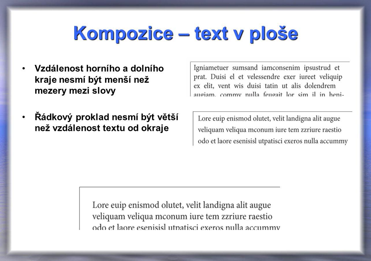 Kompozice – text v ploše Vzdálenost horního a dolního kraje nesmí být menší než mezery mezi slovy Řádkový proklad nesmí být větší než vzdálenost textu od okraje