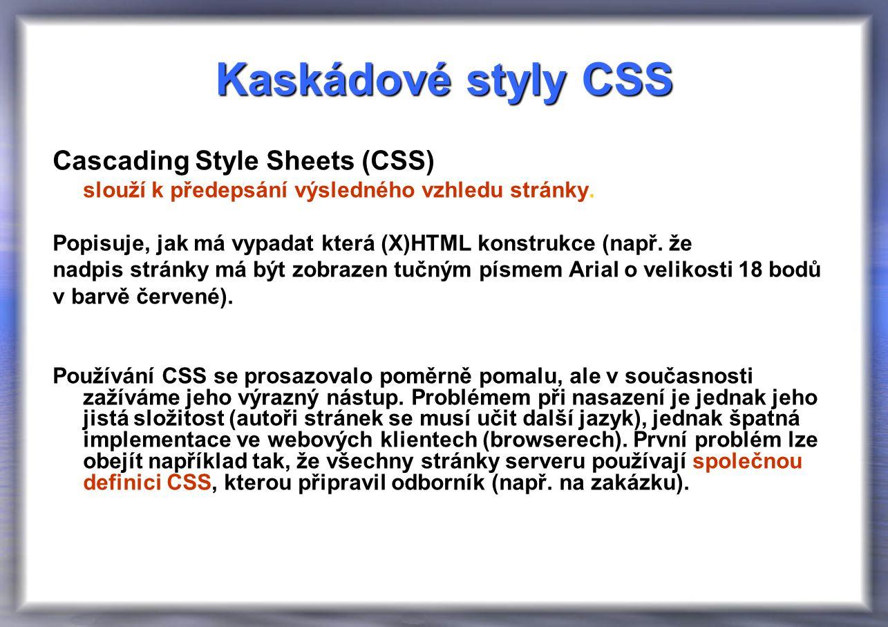 Kaskádové styly CSS Cascading Style Sheets (CSS) slouží k předepsání výsledného vzhledu stránky.