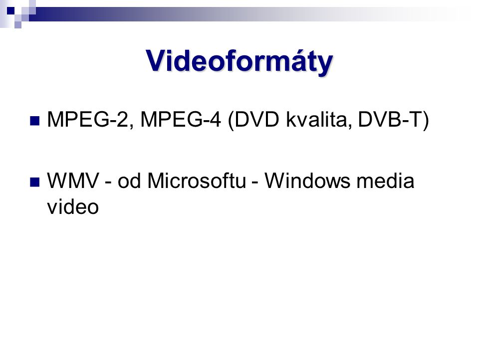 Videoformáty MPEG-2, MPEG-4 (DVD kvalita, DVB-T) WMV - od Microsoftu - Windows media video