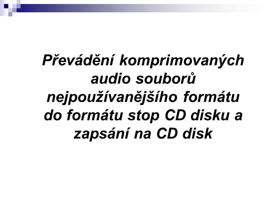 Převádění komprimovaných audio souborů nejpoužívanějšího formátu do formátu stop CD disku a zapsání na CD disk