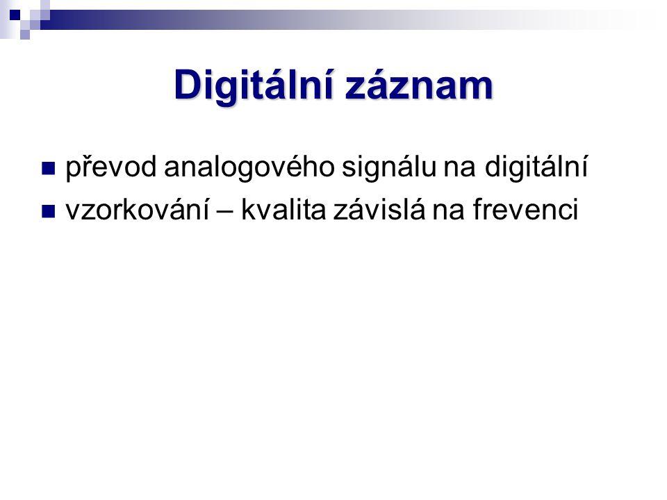 Digitální záznam převod analogového signálu na digitální vzorkování – kvalita závislá na frevenci
