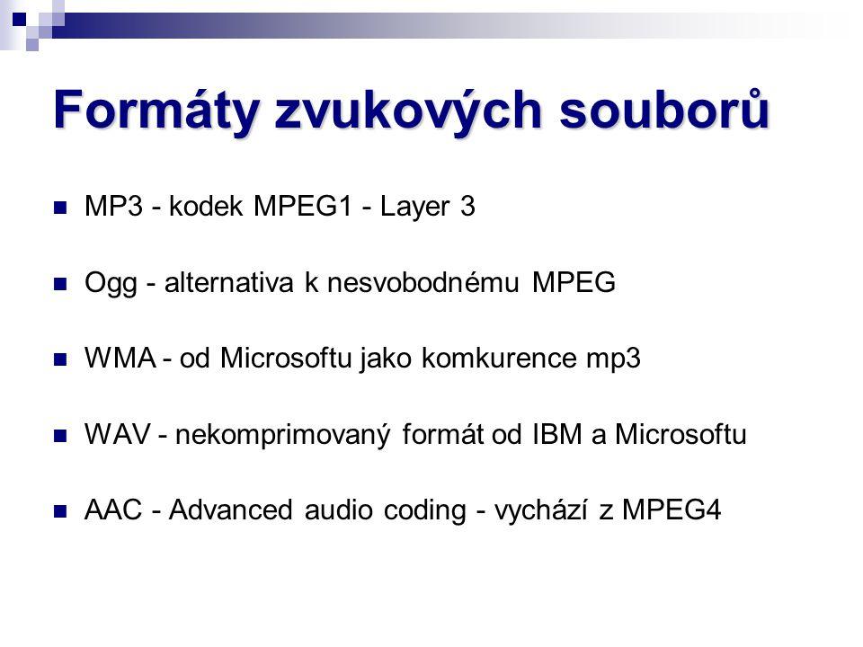 Formáty zvukových souborů MP3 - kodek MPEG1 - Layer 3 Ogg - alternativa k nesvobodnému MPEG WMA - od Microsoftu jako komkurence mp3 WAV - nekomprimova