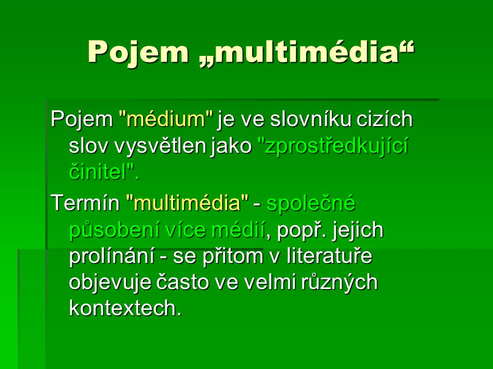 """Pojem """"multimédia Pojem médium je ve slovníku cizích slov vysvětlen jako zprostředkující činitel ."""