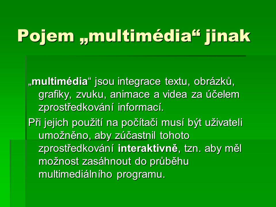 """Pojem """"multimédia jinak """"multimédia jsou integrace textu, obrázků, grafiky, zvuku, animace a videa za účelem zprostředkování informací."""