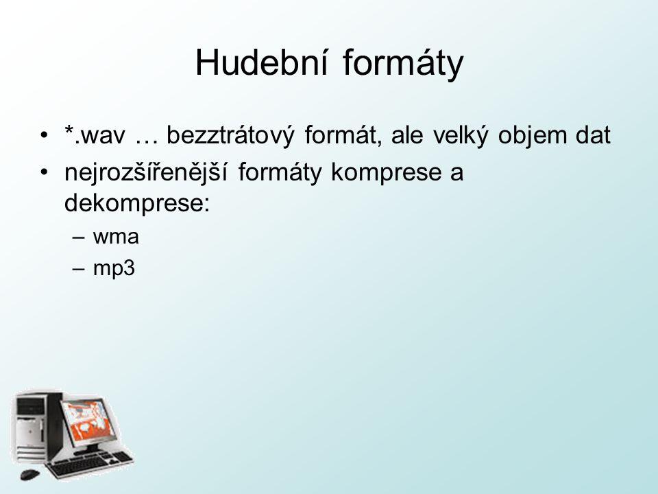 Hudební formáty *.wav … bezztrátový formát, ale velký objem dat nejrozšířenější formáty komprese a dekomprese: –wma –mp3