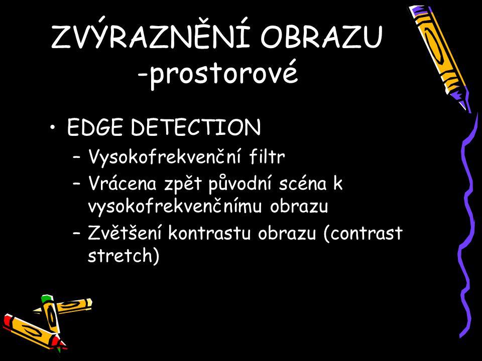 EDGE DETECTION –Vysokofrekvenční filtr –Vrácena zpět původní scéna k vysokofrekvenčnímu obrazu –Zvětšení kontrastu obrazu (contrast stretch) ZVÝRAZNĚNÍ OBRAZU -prostorové