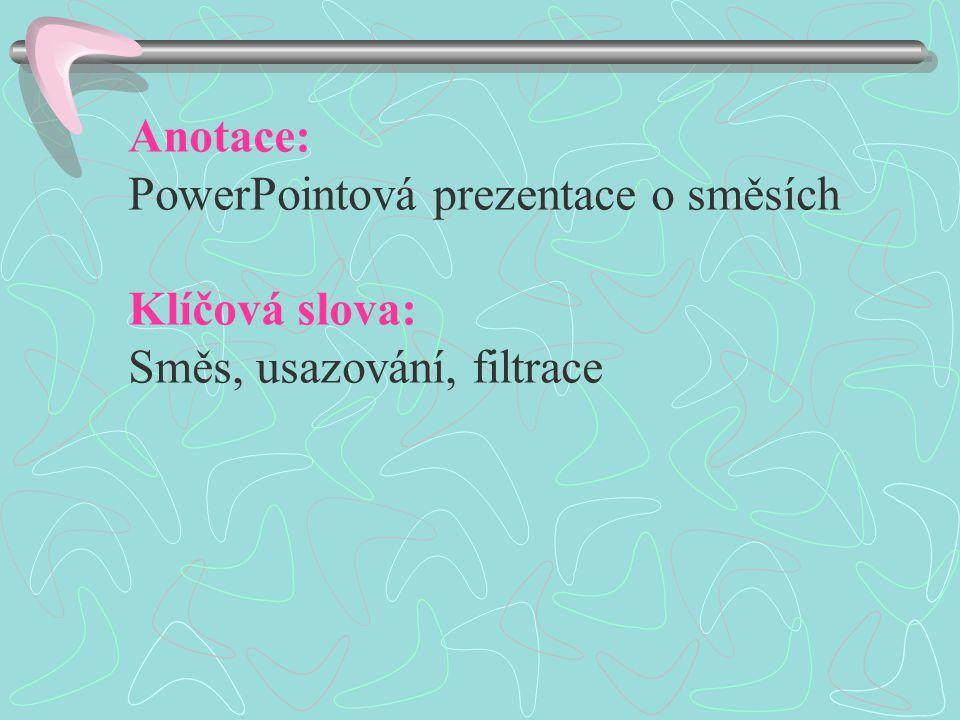 Anotace: PowerPointová prezentace o směsích Klíčová slova: Směs, usazování, filtrace
