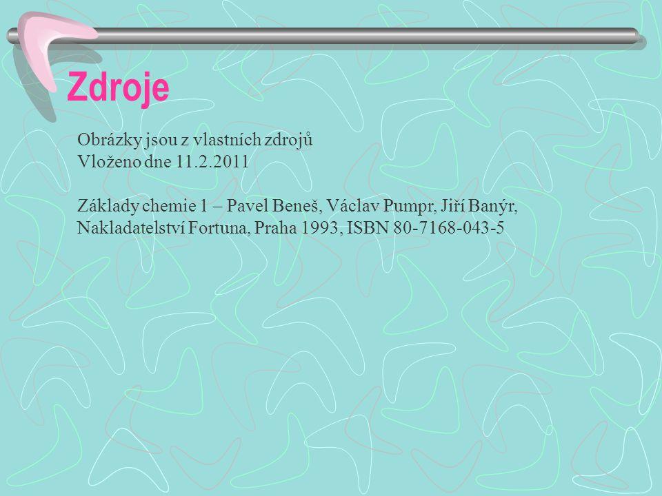 Zdroje Obrázky jsou z vlastních zdrojů Vloženo dne 11.2.2011 Základy chemie 1 – Pavel Beneš, Václav Pumpr, Jiří Banýr, Nakladatelství Fortuna, Praha 1993, ISBN 80-7168-043-5