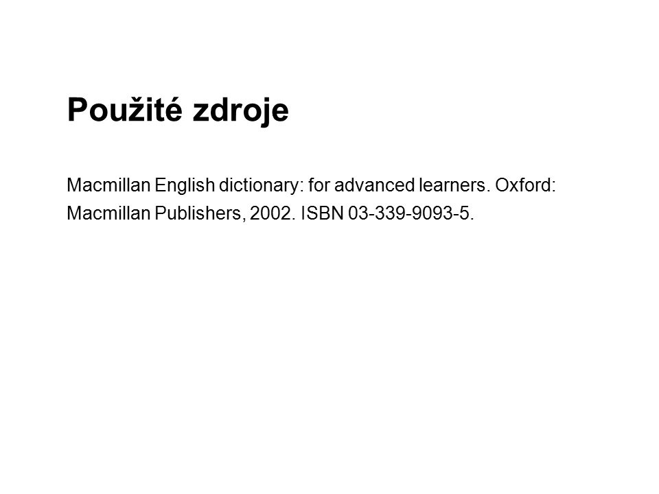 Použité zdroje Macmillan English dictionary: for advanced learners.