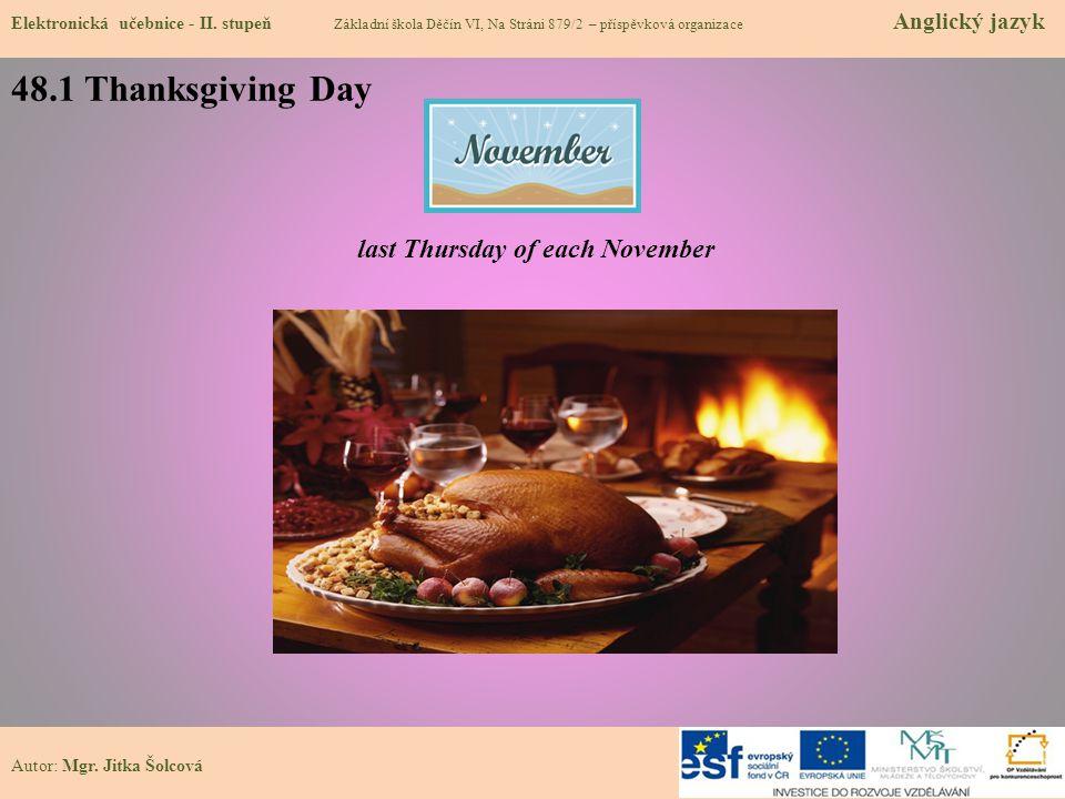 48.1 Thanksgiving Day Elektronická učebnice - II. stupeň Základní škola Děčín VI, Na Stráni 879/2 – příspěvková organizace Anglický jazyk Autor: Mgr.
