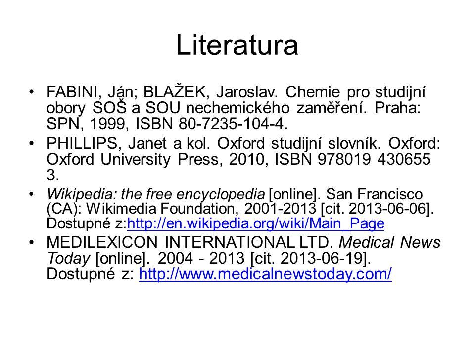 Literatura FABINI, Ján; BLAŽEK, Jaroslav. Chemie pro studijní obory SOŠ a SOU nechemického zaměření. Praha: SPN, 1999, ISBN 80-7235-104-4. PHILLIPS, J