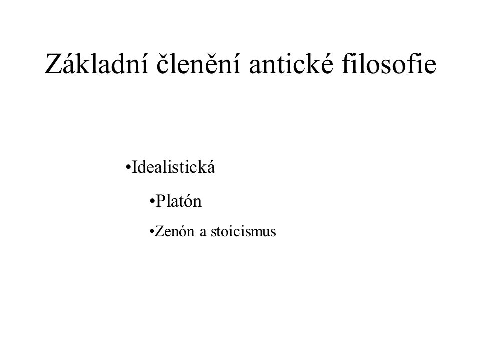 Základní členění antické filosofie Idealistická Platón Zenón a stoicismus