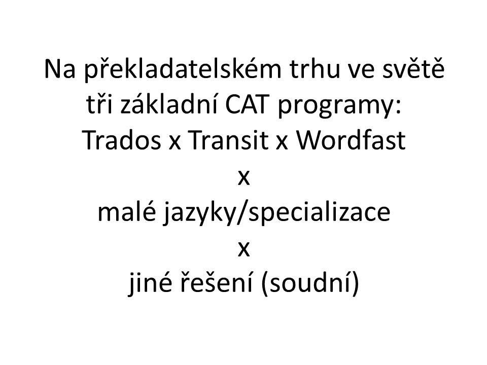 Na překladatelském trhu ve světě tři základní CAT programy: Trados x Transit x Wordfast x malé jazyky/specializace x jiné řešení (soudní)